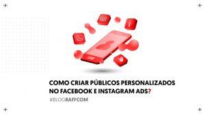 como-criar-publicos-personalizados-no-facebook-e-instagram-ads