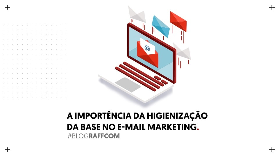 a-importancia-da-higienizacao-da-base-e-mail-marketing